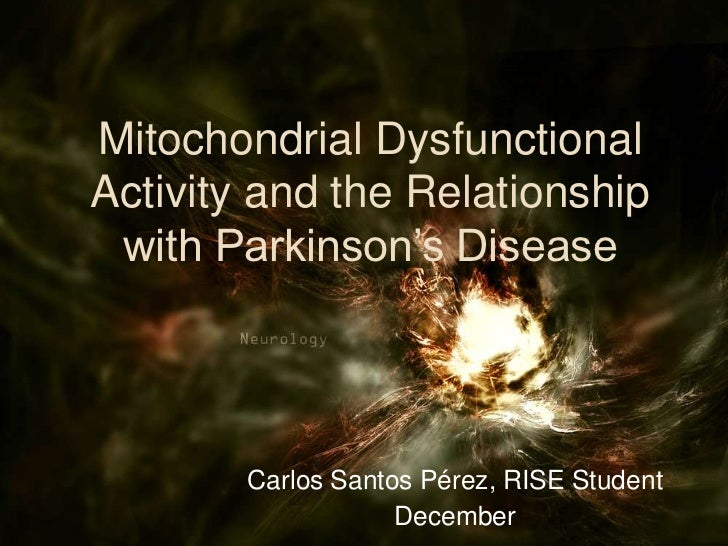 Mitochondrial Dysfunctional Activity and the Relationship with Parkinson's Disease<br />Carlos Santos Pérez, RISE Student<...