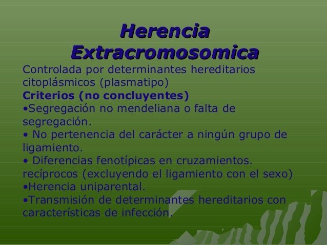 Herencia        ExtracromosomicaControlada por determinantes hereditarioscitoplásmicos (plasmatipo)Criterios (no concluyen...
