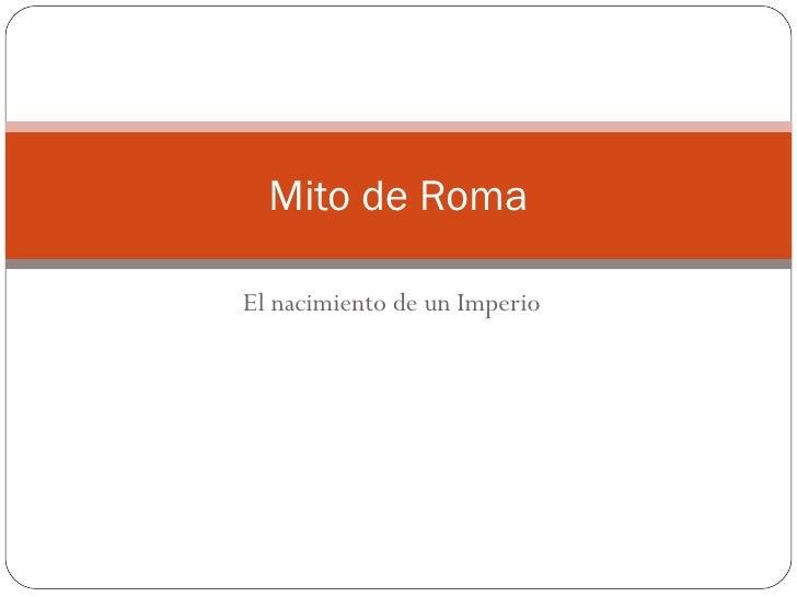 El nacimiento de un Imperio Mito de Roma