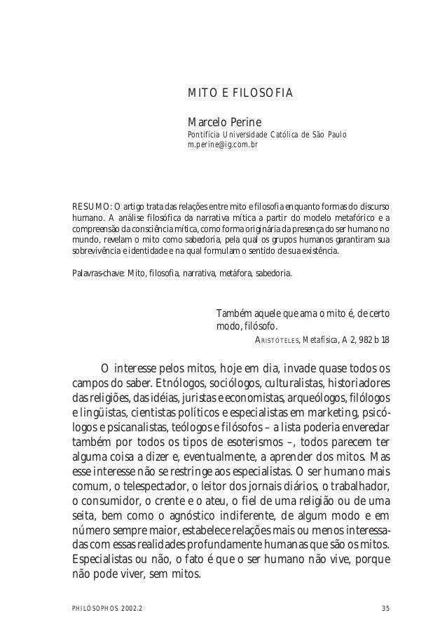 35PHILÓSOPHOS 2002.2 RESUMO: O artigo trata das relações entre mito e filosofia enquanto formas do discurso humano. A anál...