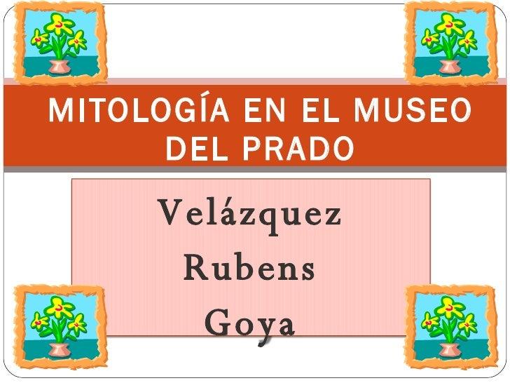 MITOLOGÍA EN EL MUSEO DEL PRADO Velázquez Rubens Goya