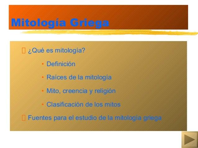 Mitología Griega  ¿Qué es mitología?      • Definición      • Raíces de la mitología      • Mito, creencia y religión     ...