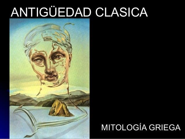 ANTIGÜEDAD CLASICAANTIGÜEDAD CLASICA MITOLOGÍA GRIEGAMITOLOGÍA GRIEGA