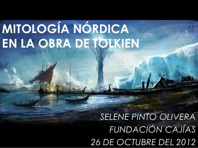 MITOLOGÍA NÓRDICAEN LA OBRA DE TOLKIEN               SELENE PINTO OLIVERA                 FUNDACIÓN CAJÍAS             26 ...