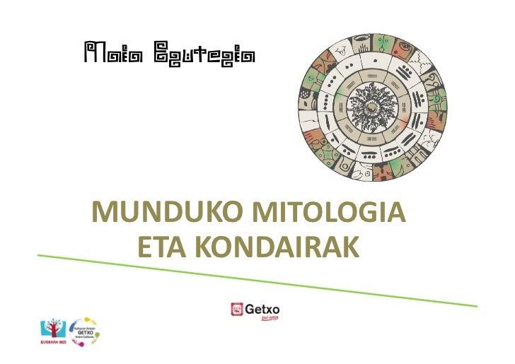 Maia EgutegiaMUNDUKO MITOLOGIA  ETA KONDAIRAK