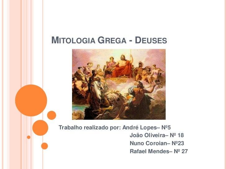 MITOLOGIA GREGA - DEUSES Trabalho realizado por: André Lopes– Nº5                           João Oliveira– Nº 18          ...