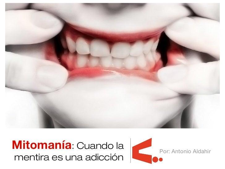 Mitomanía: Cuando la      Por: Antonio Aldahirmentira es una adicción