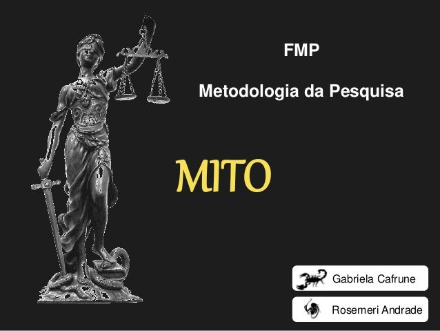 FMP  Metodologia da Pesquisa  MITO  Rosemeri Andrade  Gabriela Cafrune