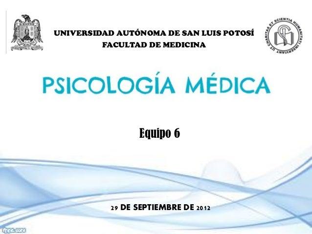 UNIVERSIDAD AUTÓNOMA DE SAN LUIS POTOSÍ         FACULTAD DE MEDICINA                 Equipo 6           29 DE SEPTIEMBRE D...