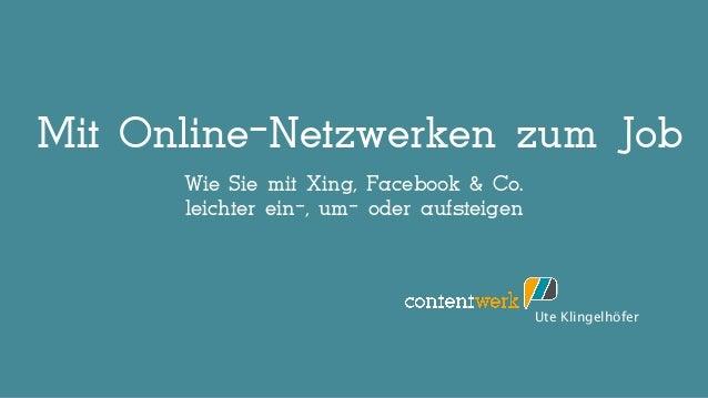 Mit Online-Netzwerken zum Job Ute Klingelhöfer Wie Sie mit Xing, Facebook & Co. leichter ein-, um- oder aufsteigen