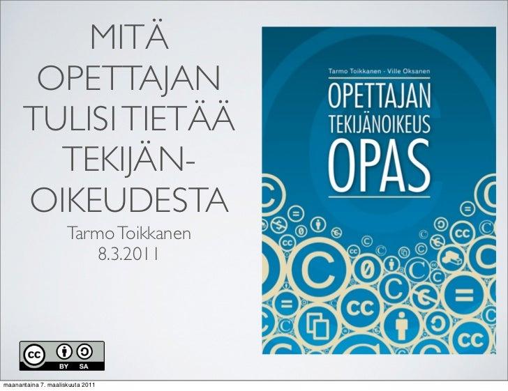 MITÄ       OPETTAJAN      TULISI TIETÄÄ        TEKIJÄN-      OIKEUDESTA                     Tarmo Toikkanen               ...