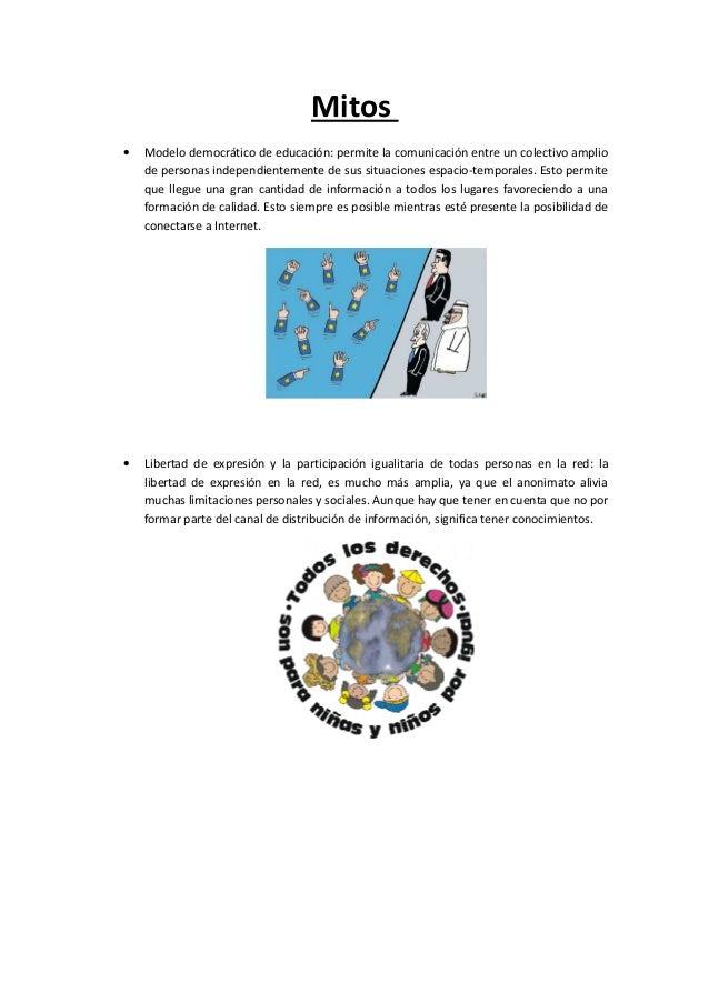 Mitos• Modelo democrático de educación: permite la comunicación entre un colectivo ampliode personas independientemente de...