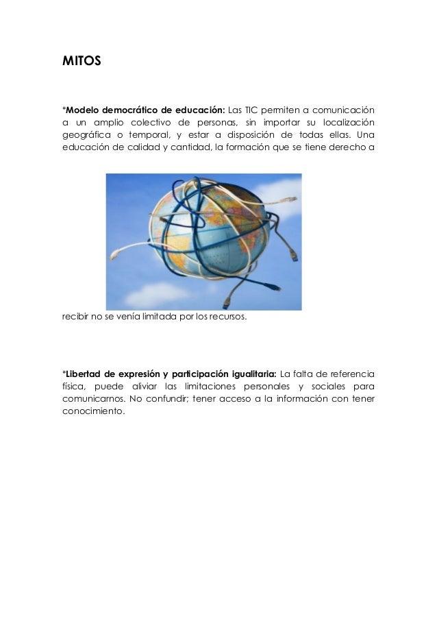 MITOS  *Modelo democrático de educación: Las TIC permiten a comunicación a un amplio colectivo de personas, sin importar s...