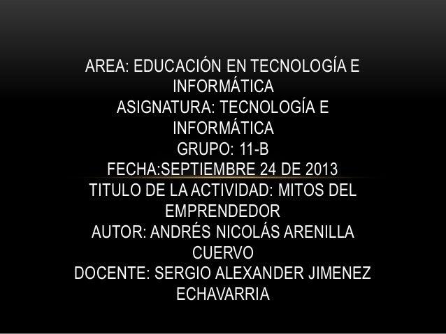 AREA: EDUCACIÓN EN TECNOLOGÍA E INFORMÁTICA ASIGNATURA: TECNOLOGÍA E INFORMÁTICA GRUPO: 11-B FECHA:SEPTIEMBRE 24 DE 2013 T...