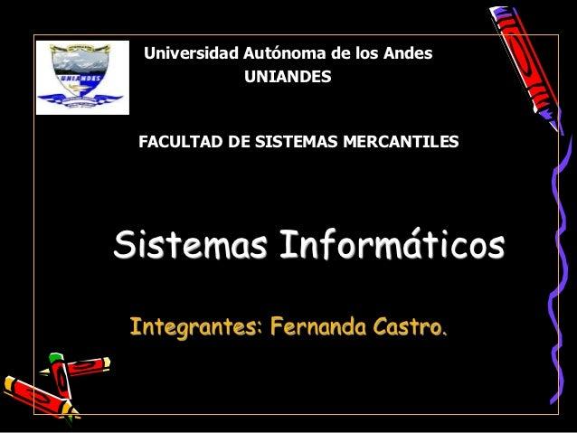 Universidad Autónoma de los Andes             UNIANDES FACULTAD DE SISTEMAS MERCANTILESSistemas InformáticosIntegrantes: F...