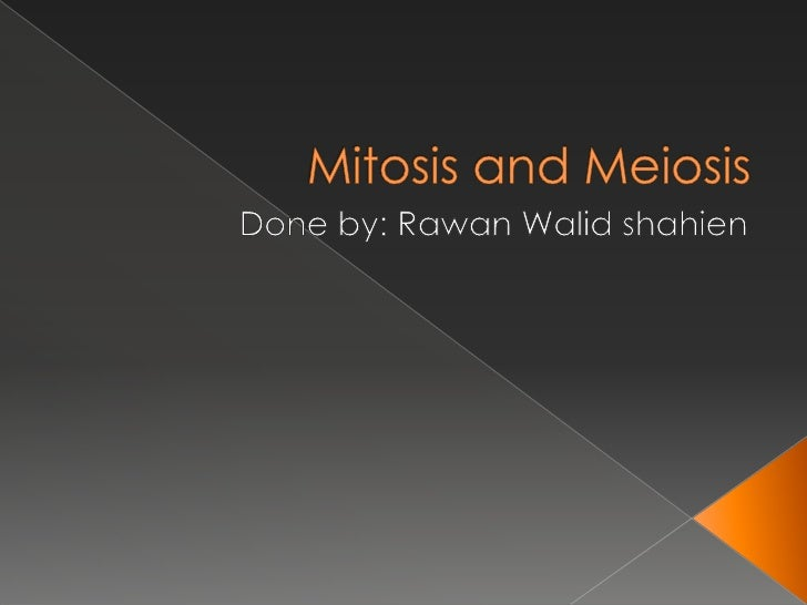 Mitosis and Meiosis<br />Done by: RawanWalidshahien<br />