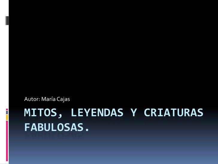 Autor: María CajasMITOS, LEYENDAS Y CRIATURASFABULOSAS.