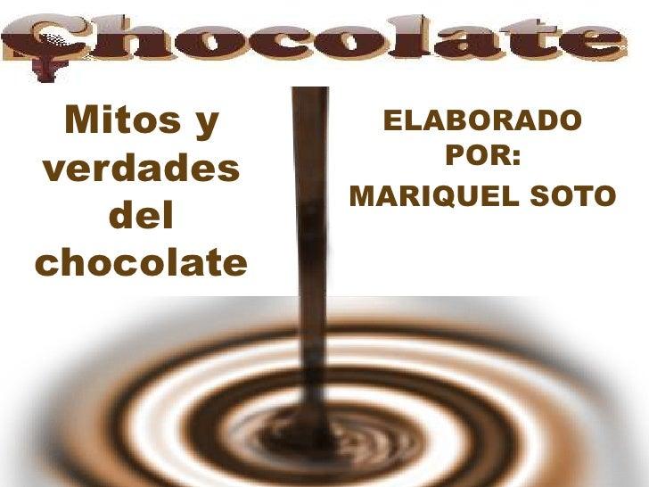ELABORADO POR:<br />MARIQUEL SOTO<br />Mitos y verdades del chocolate<br />