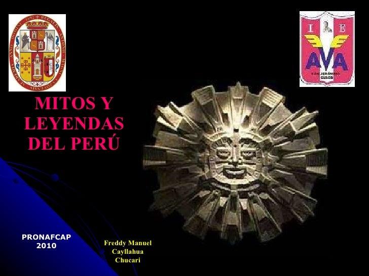 MITOS Y LEYENDAS DEL PERÚ PRONAFCAP 2010 Freddy Manuel Cayllahua Chucari