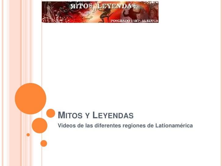Mitos y Leyendas<br />Videos de las diferentes regiones de Lationamérica<br />