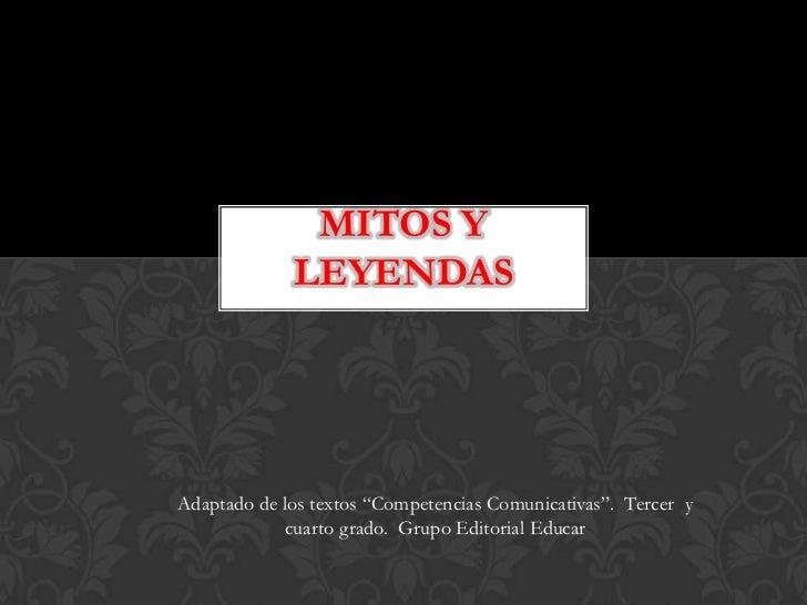 """MITOS Y             LEYENDASAdaptado de los textos """"Competencias Comunicativas"""". Tercer y            cuarto grado. Grupo E..."""