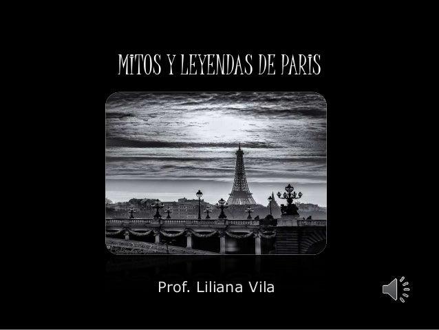MITOS Y LEYENDAS DE PARIS  Prof. Liliana Vila