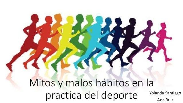 Mitos y malos hábitos en la practica del deporte Yolanda Santiago Ana Ruiz