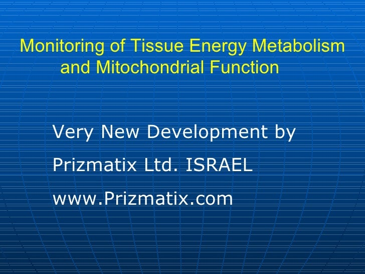Monitoring of Tissue Energy Metabolism and Mitochondrial Function  Very New Development by  Prizmatix Ltd. ISRAEL www.Priz...