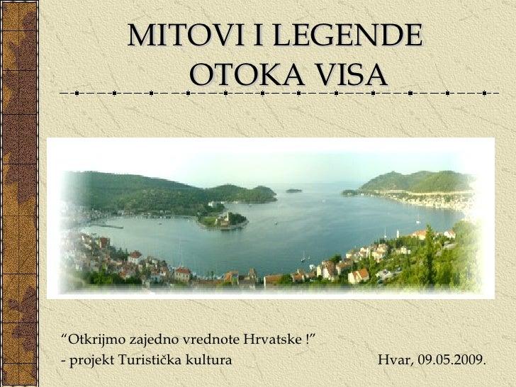 """<ul><li>MITOVI I LEGENDE  OTOKA VISA </li></ul>"""" Otkrijmo zajedno vrednote Hrvatske !"""" - projekt Turistička kultura   Hvar..."""