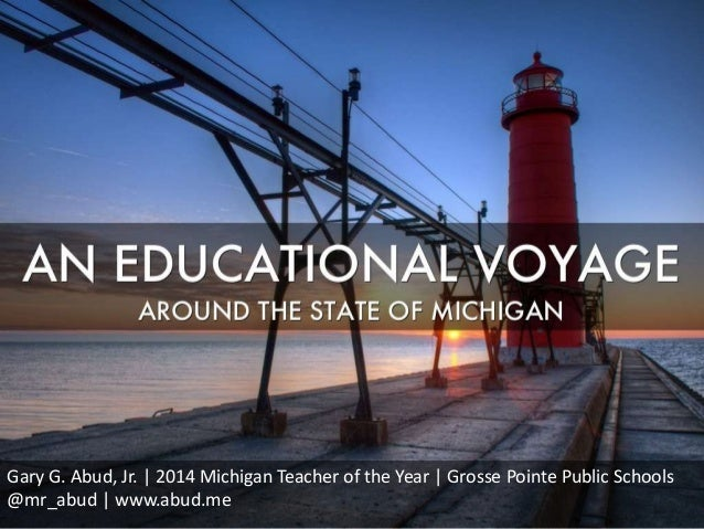 Gary G. Abud, Jr. | 2014 Michigan Teacher of the Year | Grosse Pointe Public Schools @mr_abud | www.abud.me