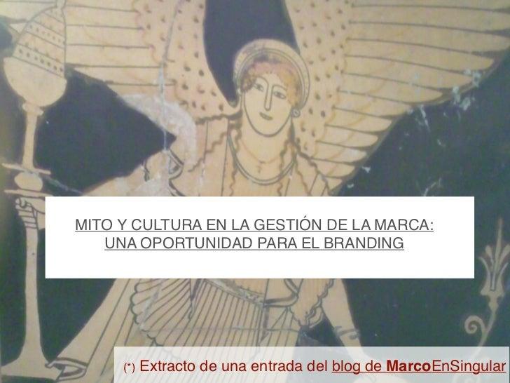 MITO Y CULTURA EN LA GESTIÓN DE LA MARCA:   UNA OPORTUNIDAD PARA EL BRANDING     (*)   Extracto de una entrada del blog de...