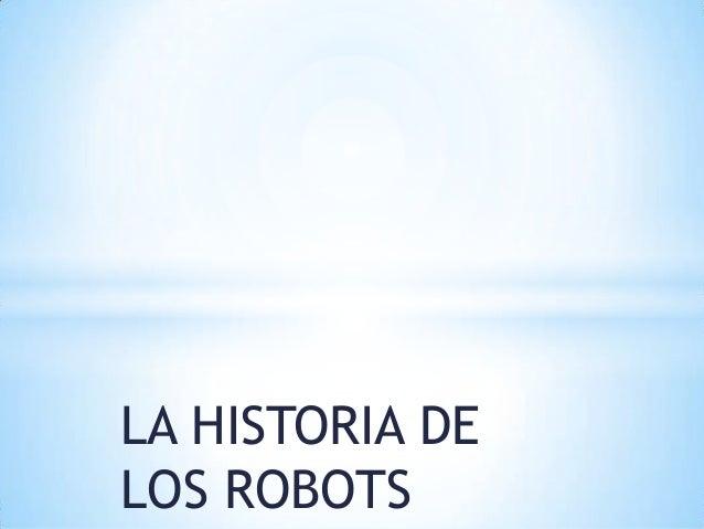 LA HISTORIA DELOS ROBOTS