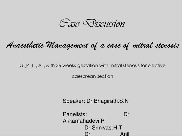 Case Discussion Anaesthetic Management of a case of mitral stenosis G 2P 1L 1 A 0 with 36 weeks gestation with mitral sten...