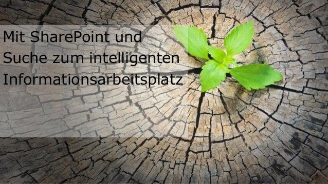 Mit SharePoint und Suche zum intelligenten Informationsarbeitsplatz