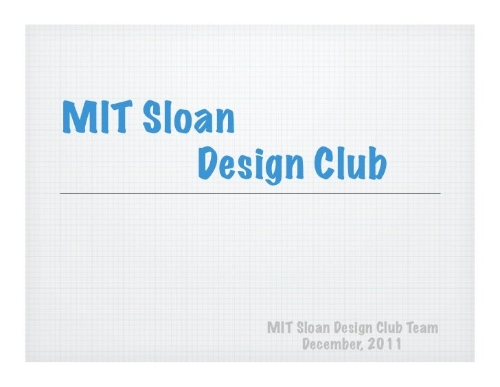 MIT Sloan       Design Club           MIT Sloan Design Club Team                December, 2011