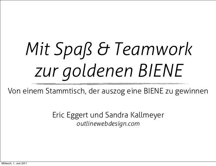 Mit Spaß & Teamwork                    zur goldenen BIENE     Von einem Stammtisch, der auszog eine BIENE zu gewinnen     ...