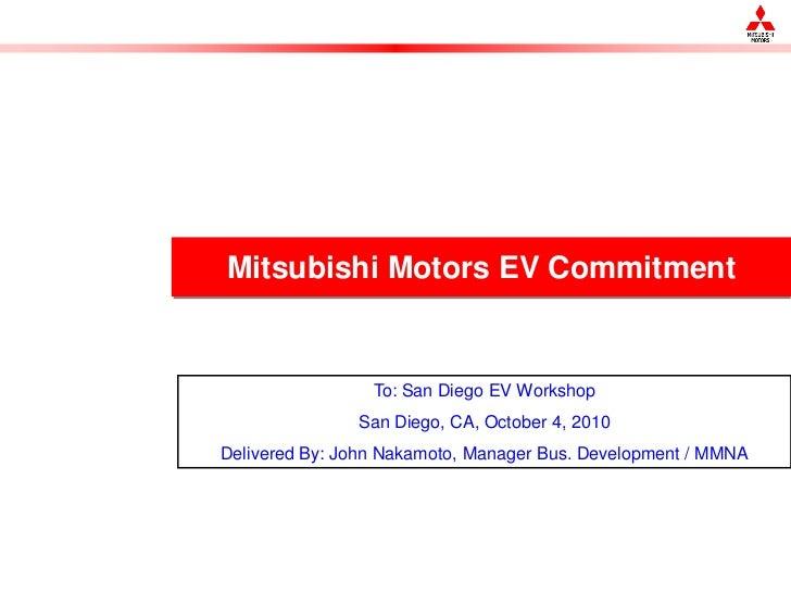 Mitsubishi Motors EV Commitment                    To: San Diego EV Workshop                San Diego, CA, October 4, 2010...