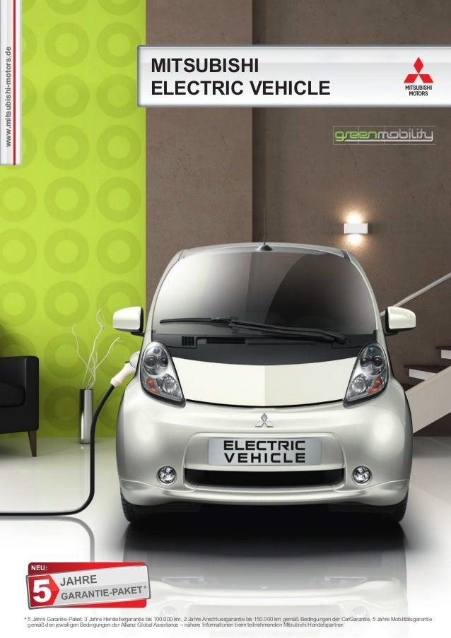 www.mitsubishi-motors.de MITSUBISHI ELECTRIC VEHICLE * 5 Jahre Garantie-Paket: 3 Jahre Herstellergarantie bis 100.000 km, ...