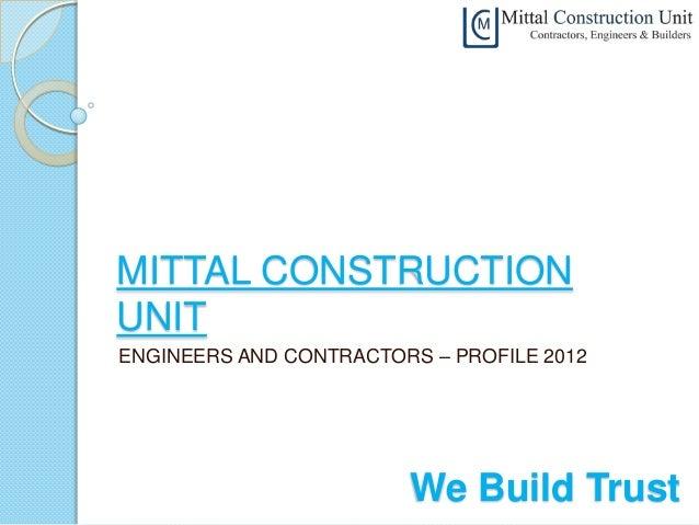 MITTAL CONSTRUCTIONUNITENGINEERS AND CONTRACTORS – PROFILE 2012                        We Build Trust