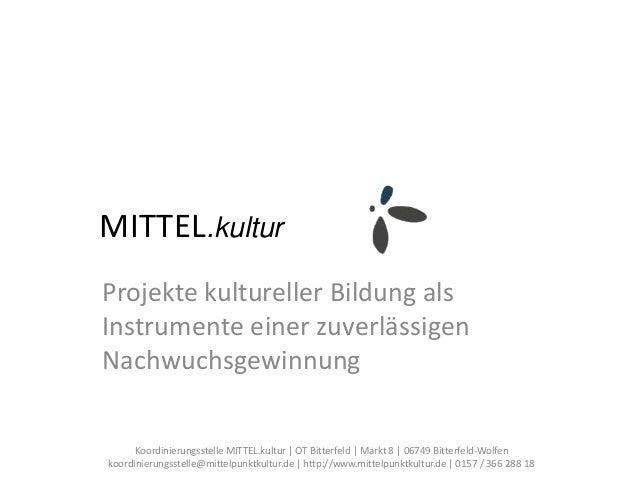 MITTEL.kulturProjekte kultureller Bildung alsInstrumente einer zuverlässigenNachwuchsgewinnung      Koordinierungsstelle M...