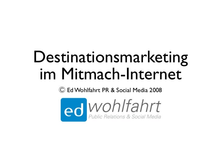 Destinationsmarketing  im Mitmach-Internet     Ed Wohlfahrt PR  Social Media 2008