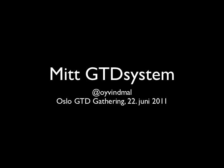 Mitt GTDsystem         @oyvindmalOslo GTD Gathering, 22. juni 2011