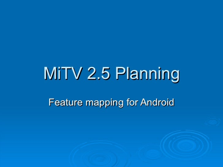 MiTV 2.5 Planning Feature mapping for Android