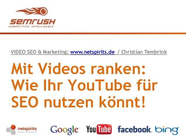 Seite 1 Mit Videos ranken: Wie Ihr YouTube für SEO nutzen könnt! VIDEO SEO & Marketing: www.netspirits.de / Christian Temb...