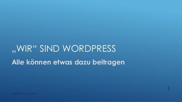 """""""WIR"""" SIND WORDPRESS Alle können etwas dazu beitragen WordCamp Hamburg 2014 1"""