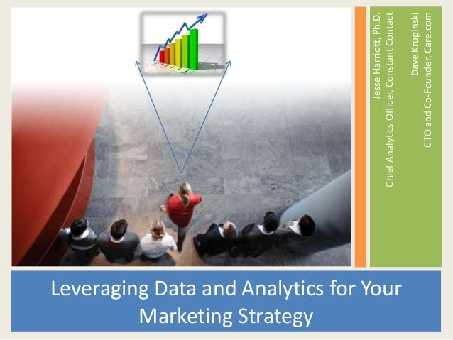 Leveraging Data and Analytics for Your Marketing Strategy JesseHarriott,Ph.D. ChiefAnalyticsOfficer,ConstantContact DaveKr...