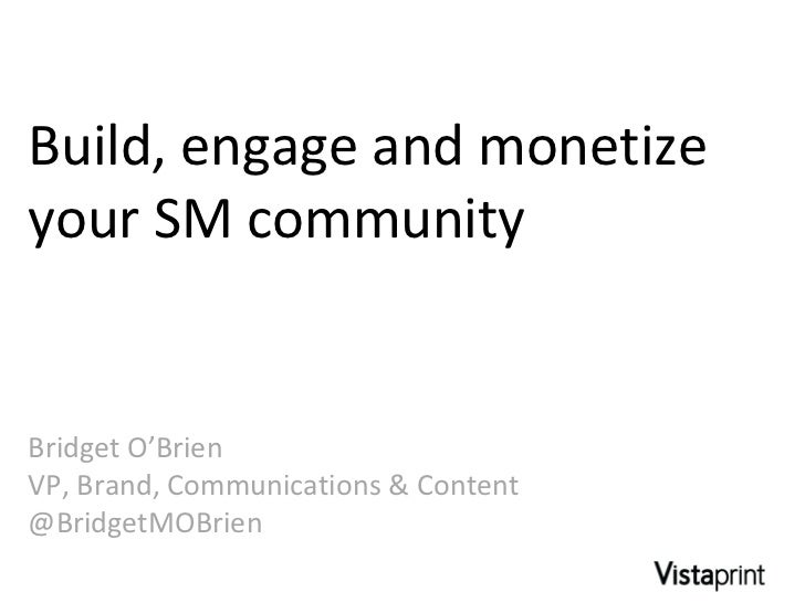 Build, engage and monetize your SM community Bridget O'Brien VP, Brand, Communications & Content @BridgetMOBrien