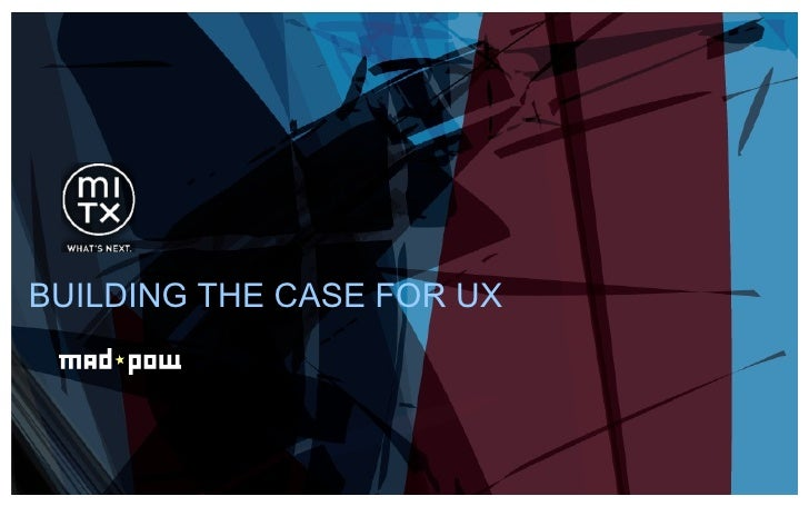 BUILDING THE CASE FOR UX