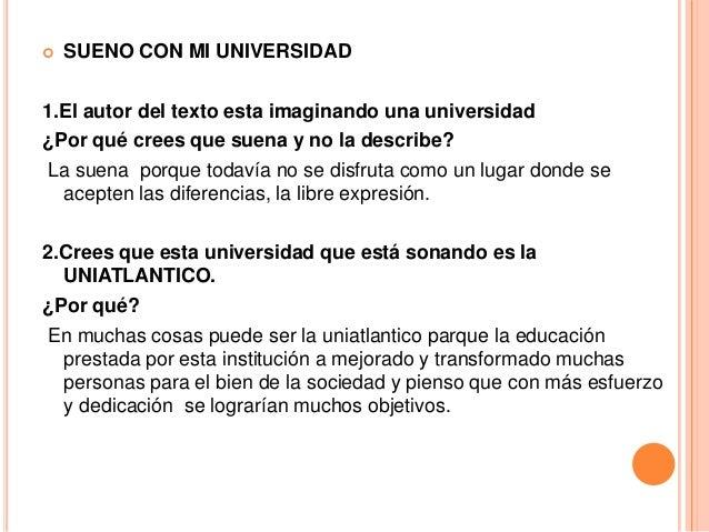  SUENO CON MI UNIVERSIDAD 1.El autor del texto esta imaginando una universidad ¿Por qué crees que suena y no la describe?...