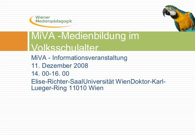 MiVA - Informationsveranstaltung 11. Dezember 2008 14. 00-16. 00 Elise-Richter-SaalUniversität WienDoktor-Karl- Lueger-Rin...